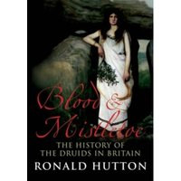 Blood and Mistletoe : The History of the Druids in Britain