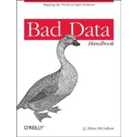 Bad Data Handbook : Cleaning Up the Data So You Can Get Back to Work
