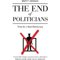 The End of Politicians : Time for a Real Democracy