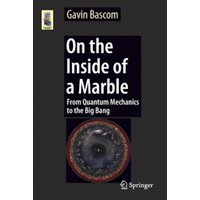 On the Inside of a Marble : From Quantum Mechanics to the Big Bang
