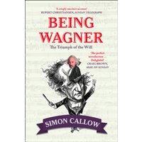 Being Wagner : The Triumph of the Will Paperback