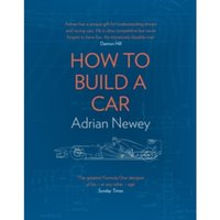How to Build a Car : The Autobiography of the World's Greatest Formula 1 Designer