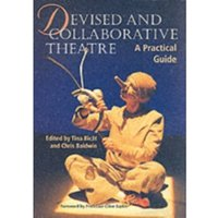 Devised and Collaborative Theatre : A Practical Guide