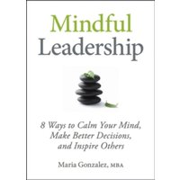 Mindful Leadership: The 9 Ways to Self-Awareness, Transforming Yourself, and Inspiring Others by Maria Gonzalez (Hardback,...