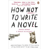 How NOT to Write a Novel: 200 Mistakes to avoid at All Costs if You Ever Want to Get Published by Howard Mittelmark, Sandra...