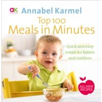 Top 100 Meals in Minutes : All New Quick and Easy Meals for Babies and Toddlers