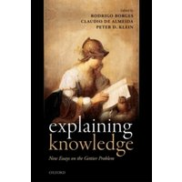 Explaining Knowledge : New Essays on the Gettier Problem