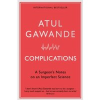 Complications: A Surgeon's Notes on an Imperfect Science by Atul Gawande (Paperback, 2007)