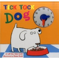 Tick Tock Dog : A Tell the Time Book with a Special Movable Clock!