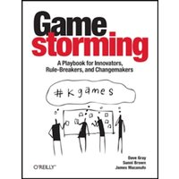 Gamestorming : A Playbook for Innovators, Rulebreakers, and Changemakers