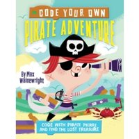 Code Your Own Pirate Adventure : Code with Pirate Pierre and Find the Lost Treasure
