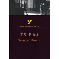 Selected Poems of T S Eliot: York Notes Advanced