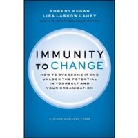 Immunity to Change : How to Overcome It and Unlock the Potential in Yourself and Your Organization