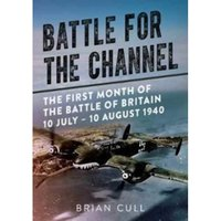 Battle for the Channel : The First Month of the Battle of Britain 10 July - 10 August 1940 Hardcover