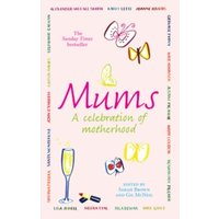 Mums : A Celebration of Motherhood