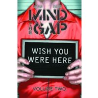 Mind The Gap Volume 2: Wish You Were Here TP