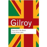 There Ain't No Black in the Union Jack : The Cultural Politics of Race and Nation