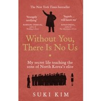 Without You, There Is No Us : My secret life teaching the sons of North Korea's elite