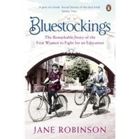 Bluestockings : The Remarkable Story of the First Women to Fight for an Education
