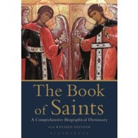The Book of Saints : A Comprehensive Biographical Dictionary