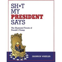 Sh*t My President Says Illustrated Tweets Of Donald Trump Hardcover