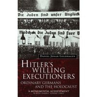 Hitler's Willing Executioners : Ordinary Germans and the Holocaust