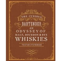 The Curious Bartender: An Odyssey of Malt, Bourbon & Rye Whiskies
