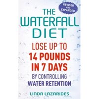 The Waterfall Diet : Lose up to 14 pounds in 7 days by controlling water retention