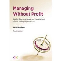Managing Without Profit: Leadership, Governance and Management of Civil Society Organisations by Mike Hudson (Paperback,...