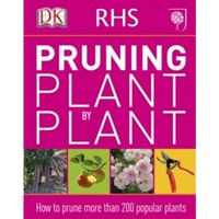 RHS Pruning Plant by Plant : How to Prune more than 200 Popular Plants