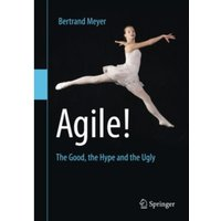 Agile!: The Good, the Hype and the Ugly by Bertrand Meyer (Paperback, 2014)