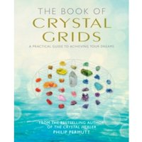 The Book of Crystal Grids : A Practical Guide to Achieving Your Dreams