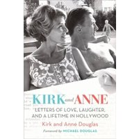 Kirk and Anne : Letters of Love, Laughter, and a Lifetime in Hollywood