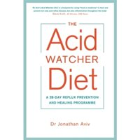 The Acid Watcher Diet : A 28-Day Reflux Prevention and Healing Programme