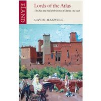 Lords of the Atlas : The Rise and Fall of the House of Glaoua 1893-1956