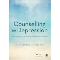 Counselling for Depression : A Person-Centred and Experiential Approach to Practice