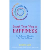 Laugh Your Way to Happiness : Laughter Yoga and the New Science of Health and Well-being
