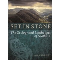 Set in Stone : The Geology and Landscapes of Scotland