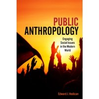 Public Anthropology : Engaging Social Issues in the Modern World