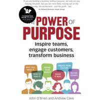 The Power of Purpose : Inspire teams, engage customers, transform business