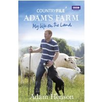 Countryfile: Adam's Farm : My Life on the Land
