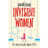 Invisible Women : A hilarious, feel-good novel of love, motherhood and friendship