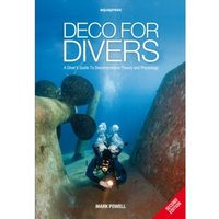 Deco for Divers : A Diver's Guide to Decompression Theory and Physiology