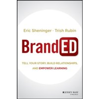 BrandED : Tell Your Story, Build Relationships, and Empower Learning