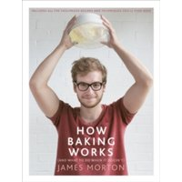 How Baking Works: ...And what to do if it doesn't by James Morton (Hardback, 2015)