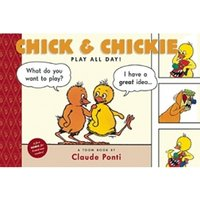 Chick and Chickie Play All Day! Toon Books Level 1