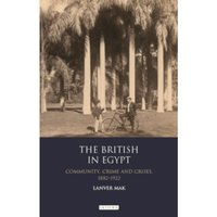 The British in Egypt : Community, Crime and Crises, 1882-1922