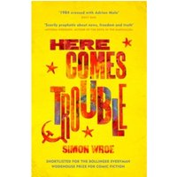 Here Comes Trouble : Shortlisted for the Bollinger Everyman Wodehouse Prize for Comic Fiction
