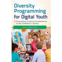 Diversity Programming for Digital Youth : Promoting Cultural Competence in the Children's Library