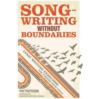 Songwriting without Boundaries : Lyric Writing Exercises for Finding Your Voice